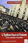 L'Eglise face à l'islam - Entre naïveté et lucidité. Préface du père Henri Boulad