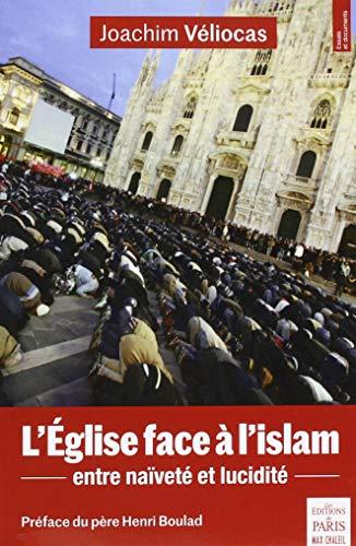 L'Eglise face à l'islam: Entre naïveté et lucidité. Préface du père Henri Boulad par Joachim Véliocas