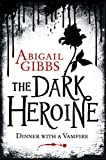Dinner with a Vampire (The Dark Heroine, Book 1) by Abigail Gibbs