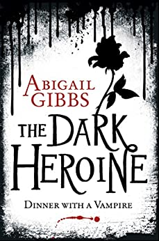 Dinner with a Vampire (The Dark Heroine Book 1) by [Gibbs, Abigail]