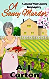 A Saucy Murder: A Sonoma Wine Country Cozy Mystery (Sonoma Wine Country Cozy Mysteries Book 2)