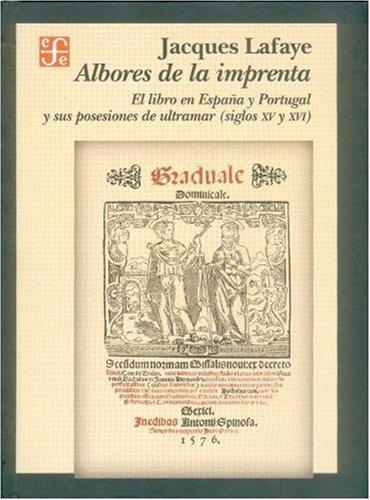 Albores de La Imprenta. El Libro En Espana y Portugal y Sus Posesiones de Ultramar (Siglos XV-XVI) (HISTORIA)