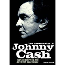 The Resurrection Of Johnny Cash: Hurt, Redemption, And American Recordings (English Edition)