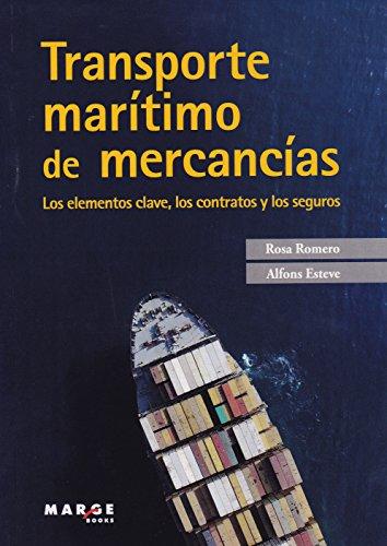 Transporte marítimo de mercancias. Los elementos clave, los contratos y los segu (Biblioteca de logística) por Rosa Romero