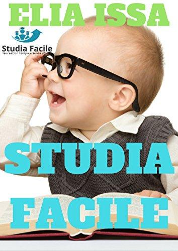 Studia facile in 7 passi: Metodo di studio, tecniche di memoria, lettura veloce, motivazione, linguaggio del corpo, rilassamento. (crescita personale Vol. 1)