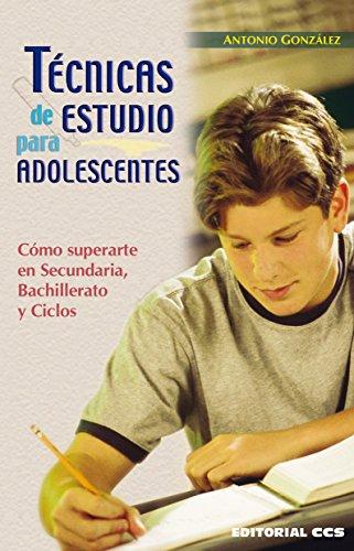 Técnicas de estudio para adolescentes (Técnicas y habilidades) por Antonio González Vinagre