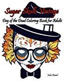 Skulls : Day of the Dead : Sugar Skulls Vintage Coloring Book for Adults: Flower ,Mustache, Glasses,Bone,Art Activity Relax,Creative Day of the Dead ... Day of The Dead Skull Volume 6)