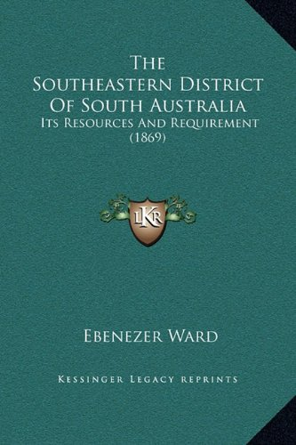 The Southeastern District of South Australia: Its Resources and Requirement (1869)