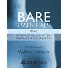 Bare Essentials: Bras - Second Edition: Construction and Pattern Drafting for Lingerie Design
