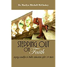 Stepping Out On Faith: Saying Goodbye to Public Education after 19 Years (English Edition)