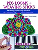 Peg Looms & Weaving Sticks: Complete How-to Guide and 30+ Projects