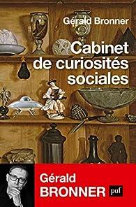 Cabinet de curiosités sociales par Gérald Bronner