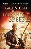 Die Festung der tausend Speere: Roman (Imperium-Saga, Band 3) - Anthony Riches