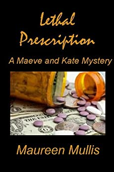 Lethal Prescription (A Maeve and Kate Cozy Mystery Book 2) by [Mullis, Maureen]