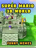 Amazing and Hilarious Super Mario 3D World Memes (English Edition)