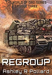 Regroup: Military science fiction set in a world of artificial super intelligences (The World of Drei Series Book 3)
