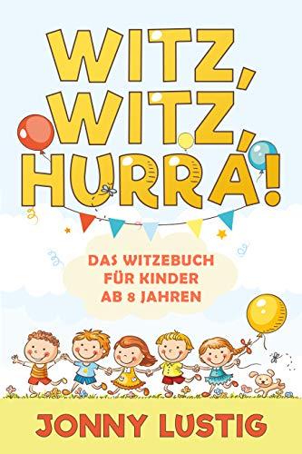Witz, Witz, Hurra!: Das Witzebuch für Kinder ab 8 Jahren - Die ...