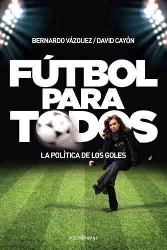 Fútbol para todos: La política de los goles por Bernardo Vázquez
