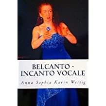 Belcanto - Incanto Vocale: Teorie e Pratica (Belcanto in Theorie und Praxis)