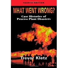 What Went Wrong?, Fourth Edition: Case Studies of Process Plant Disasters by Trevor Kletz (1998-07-07)