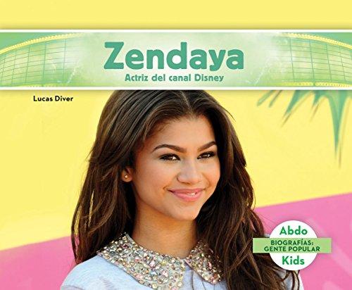 Zendaya: Actriz del Canal Disney (Zendaya: Disney Channel Actress) = Zendaya (Biografias: Gente Popular) por Lucas Diver