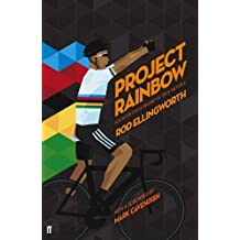 Project Rainbow: How British Cycling Reached the Top of the World by Rod Ellingworth (2013-10-17)