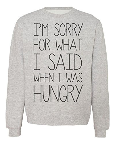 im-sorry-for-what-i-said-when-i-was-hungry-mens-womens-unisex-sweatshirt-xx-large