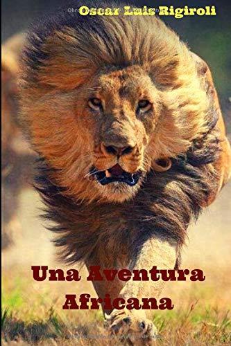 Una Aventura Africana (África del Romance) por Mr Oscar L. Rigiroli