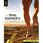 The Trail Runner's Companion: A Step-By-Step Guide to Trail Running and Racing, from Half Marathons to Ultras