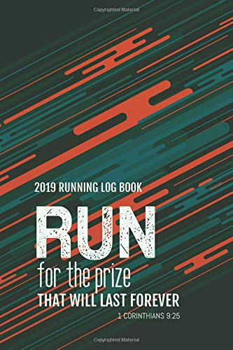 2019 Running Log Book: Runner's Day-By-Day Log Book 2019 Calendar Journal with Bible Quotes Cover, 6'' x 9'' inches (Runner Journal & Daily Calendar 2019 Series, Band 9)