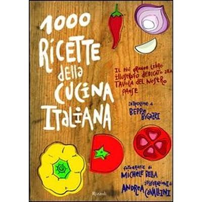 Mille Ricette Della Cucina Italiana. Il Più Grande E Ricco Libro Illustrato Dedicato Alla Tavola Del Nostro Paese