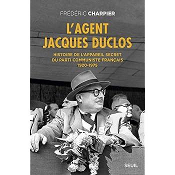 L'Agent Jacques Duclos. Histoire de l'appareil secret du Parti communiste français (1920-1975)