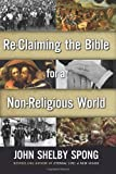 [ RE-CLAIMING THE BIBLE FOR A NON-RELIGIOUS WORLD ] By Spong, John Shelby ( AUTHOR ) Nov-2011[ Hardback ]
