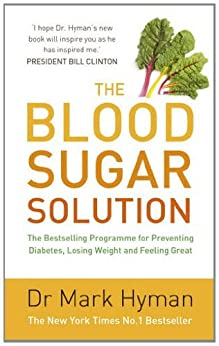 The Blood Sugar Solution: The Bestselling Programme for Preventing Diabetes, Losing Weight and Feeling Great by [Hyman, Mark]
