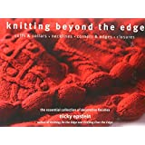 Knitting Beyond the Edge: Cuffs & Collars - Necklines - Corners & Edges - Closures - The Essential Collection of Decorative Finishes