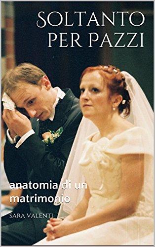 SOLTANTO PER PAZZI: anatomia di un matrimonio (ORIZZONTI Vol. 1 ...