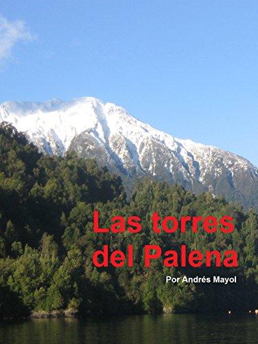 Las torres del Palena: The Towers of Palena por Andrés Mayol