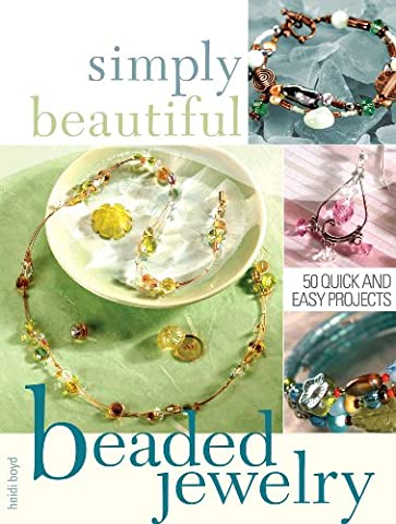 Simply Beautiful Beaded Jewelry: Create Your Own Unique and Stylish Jewelry
