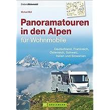Panoramatouren in den Alpen für Wohnmobile: Deutschland, Frankreich, Österreich, Schweiz, Italien und Slowenien (Wohnmobil-Reiseführer)