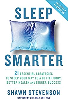 Sleep Smarter: 21 Essential Strategies to Sleep Your Way to a Better Body, Better Health, and Bigger Success von [Stevenson, Shawn]