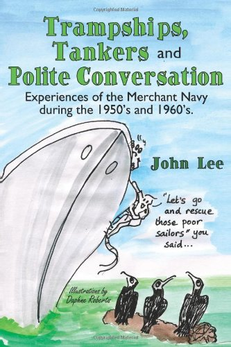 Trampships, Tankers and Polite Conversation: Experiences of the Merchant Navy During the 1950's and 1960's.