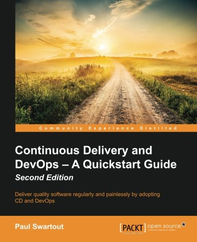 Continuous Delivery and DevOps - A Quickstart Guide - Second Edition
