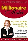 The Millionaire Maker: Act, Think, and Make Money the Way the Wealthy Do by Loral Langemeier (1-Jan-2006) Hardcover