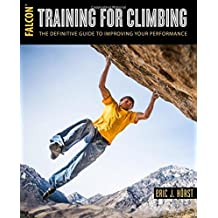 Training for Climbing: The Definitive Guide to Improving Your Performance (How to Climb)