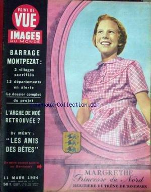 POINT DE VUE IMAGES DU MONDE [No 301] du 11/03/1954 - BARRAGE MONTPEZAT - 2 VILLAGES SACRIFIES - 13 DEPARTEMENTS EN ALERTE - LE DOSSIER COMPLET DU PROJET. L'ARCHE DE NOE RETROUVEE ? DR MERY - LES AMIS DES BETES - MARGRETHE - PRNCESSE DU NORD - HERITIERE DU TRONE DE DANEMARK.