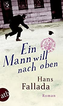 Ein Mann will nach oben: Die Frauen und der Träumer Roman von [Fallada, Hans]
