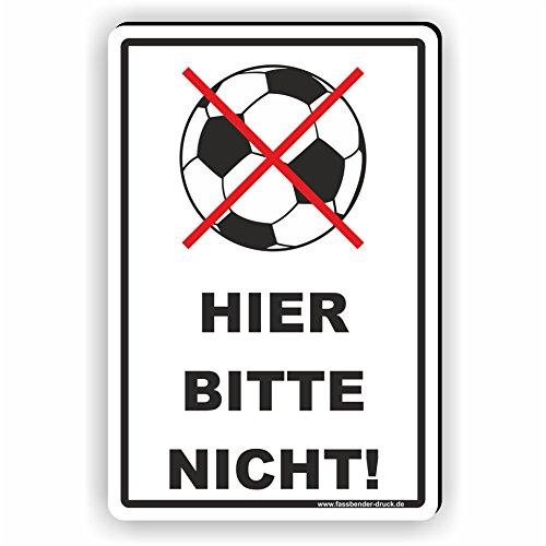 Ball / Fussball spielen verboten - Hier bitte nicht! - SCHILD / D-025 (20x30cm Schild) -