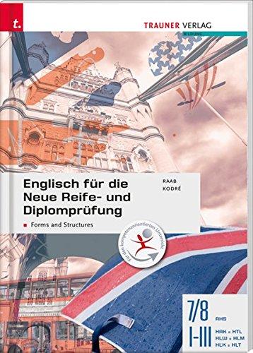 Englisch für die Neue Reife- und Diplomprüfung - Forms and Structures 7/8 AHS, I-III HAK/HTL/HLW/HLM/HLK/HLT -