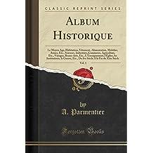 Album Historique, Vol. 1: Le Moyen Age, Habitation, Vetement, Alimentation, Mobilier, Armes, Etc., Sciences, Industries, Commerce, Agriculture, Etc., ... Institutions, La Guerre, Etc., Du Ive Siecle