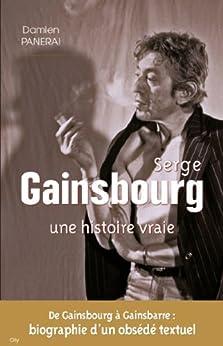 Serge Gainsbourg une histoire vraie par [Panerai, Damien]